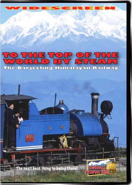 To the Top Of the World By Steam the Darjeeling - Himalayan Railway