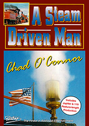 A Steam Driven Man, Chad O'Conner DVD