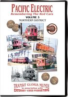 Pacific Electric Vol 3 - Northern District - Transit Gloria Mundi - Catenary Video Productions